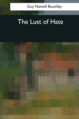 The Lust of Hate: Boothby, Guy Newell