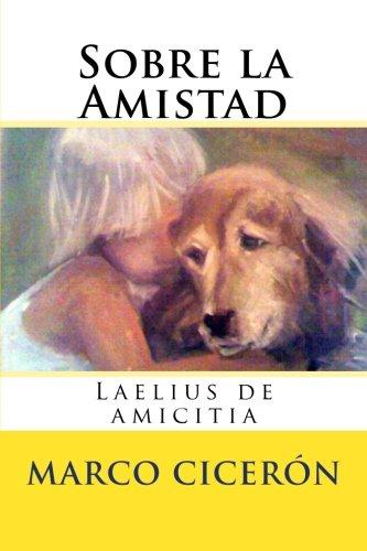 Sobre La Amistad: Laelius de Amicitia: Ciceron, Marco Tulio