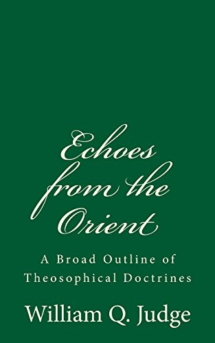 Echoes from the Orient: A Broad Outline: William Q Judge