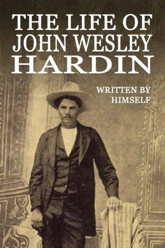 The Life of John Wesley Hardin: John Wesley Hardin