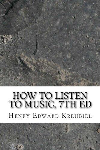 How to Listen to Music, 7th Ed: Krehbiel, Henry Edward
