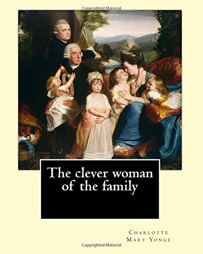 9781545113394: The clever woman of the family By: Charlotte Mary Yonge: Novel