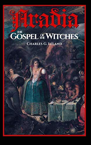 Aradia: The Gospel of the Witches (Paperback): Charles G. Leland