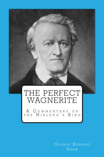 9781545116241: The Perfect Wagnerite: A Commentary on the Niblung's Ring