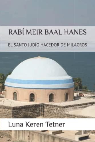 9781545127254: Rabi Meir Baal Hanes.: El santo judio hacedor de milagros (Spanish Edition)