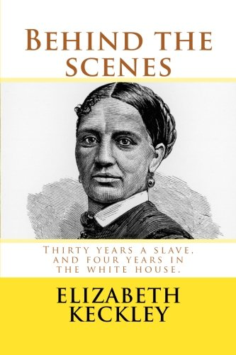 9781545127391: Behind the scenes: Thirty years a slave, and four years in the white house