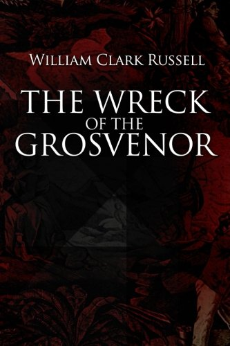 9781545134726: The Wreck of the Grosvenor: An account of the mutiny of the crew and the loss of the ship when trying to make the Bermudas