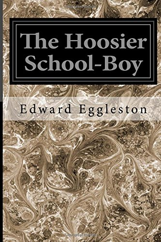 The Hoosier School-Boy (Paperback): Deceased Edward Eggleston