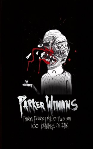 Things, Beings & Places I've Seen: 100 Drawings In Ink: Parker Winans