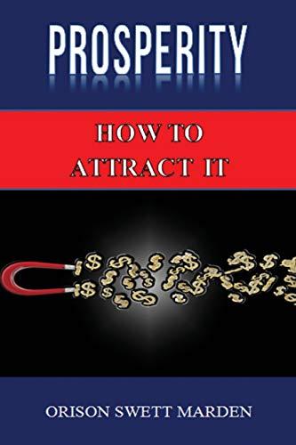 Prosperity: How to Attract It by Orison Swett Marden (Abundance, Wealth, Money): Law of Attraction:...