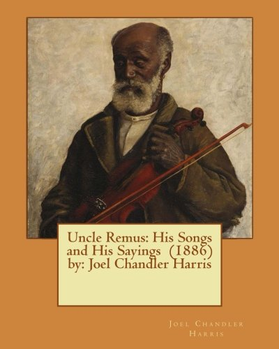 Uncle Remus: His Songs and His Sayings: Joel Chandler Harris