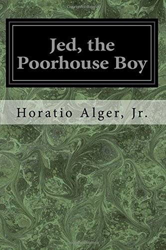 Jed, the Poorhouse Boy: Alger, Jr. Horatio