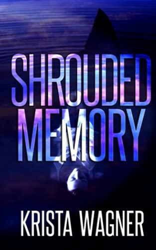 Shrouded Memory: Wagner, Krista