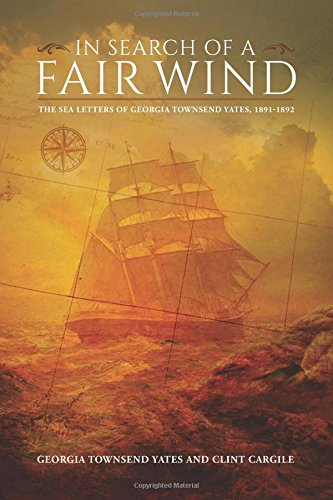 In Search of a Fair Wind: The Sea Letters of Georgia Townsend Yates,1891-1892: Georgia Townsend ...