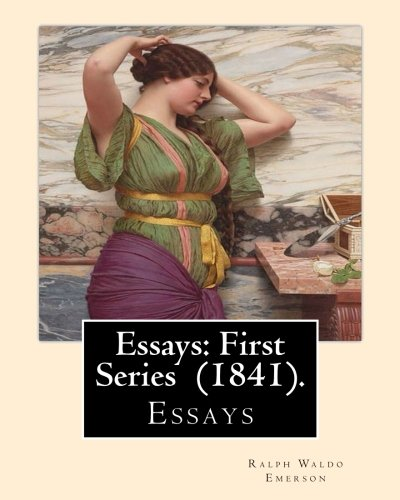 9781545231227: Essays: First Series (1841). By: Ralph Waldo Emerson: Essays