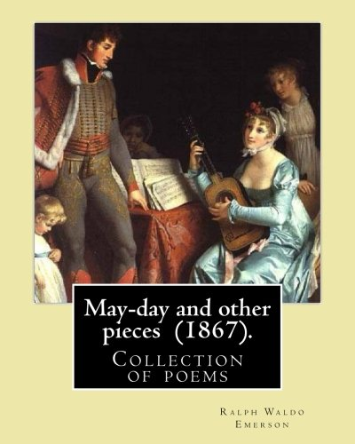 May-Day and Other Pieces (1867). by: Ralph: Emerson, Ralph Waldo