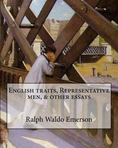 English Traits, Representative Men, and Other Essays: Emerson, Ralph Waldo