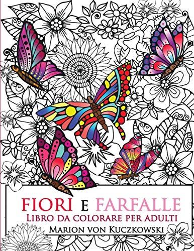 Fiori E Farfalle: Libro Da Colorare Per: Von Kuczkowski, Marion