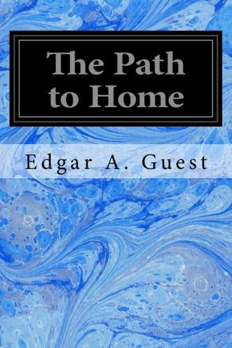 The Path to Home (Paperback): Edgar A Guest