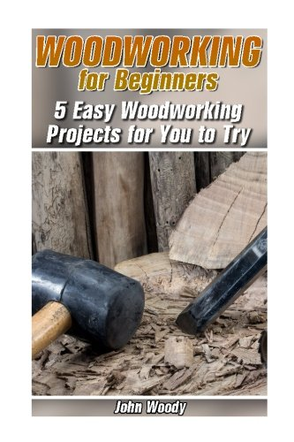 9781545280119 Woodworking For Beginners 5 Easy Woodworking Projects For You To Try Woodworking Woodworking Plans Woodwork Books Abebooks Woody John 1545280118