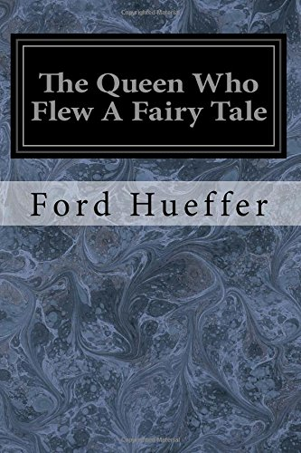 The Queen Who Flew a Fairy Tale: Ford Hueffer