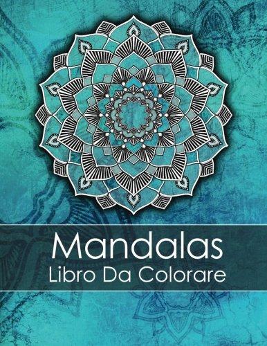 9781545298138: Mandalas Libro Da Colorare Adulti: Un Libro Da Colorare Per Adulti Per Alleviare Lo Stress + BONUS 60 Pagine Di Mandala Da Colorare Gratuite (PDF da stampare)