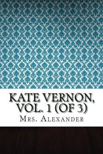 Kate Vernon, Vol. 1 (of 3): Mrs Alexander
