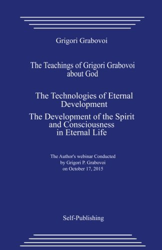 9781545311752: The Teachings of Grigori Grabovoi about God. The Technologies of Eternal Development. The Development of the Spirit and Consciousness in Eternal Life.
