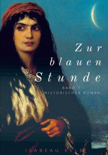 Zur blauen Stunde - Band 1: Historischer Roman (Grossdruck (Neuauflage)) (German Edition) - Kelm, Isabeau