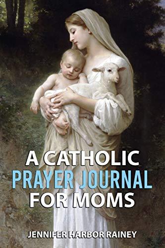 A Catholic Prayer Journal for Moms: Rainey, Jennifer Harbor
