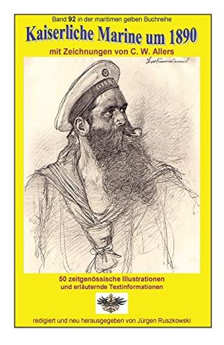 Kaiserliche Marine Um 1890 Mit Zeichnungen Von: Christian Wilhelm Allers
