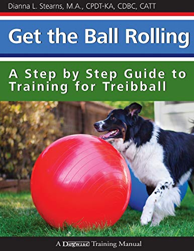 9781545344149: Get the Ball Rolling: A Step by Step Guide to Training for Treibball