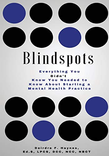 Blindspots: Everything you DIDN'T know you needed to know about starting a Mental Health practice.