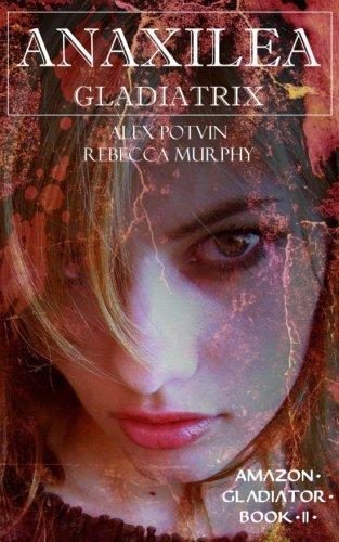 9781545369340: Anaxilea: Gladiatrix: Volume 2 (Amazon Gladiator)