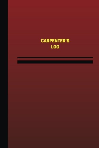 Carpenter's Log (Logbook, Journal - 124 pages, 6 x 9 inches): Carpenter's Logbook (Red ...