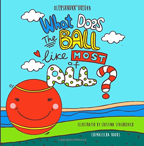 What Does the Ball like Most of All? BONUS: Black and white coloring book pages!: Oleksandra Orlova