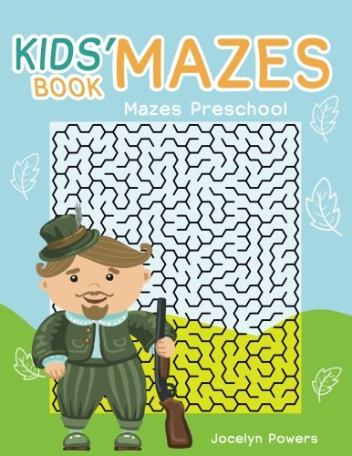 Kids' Mazes Book: Mazes Preschool: Powers, Jocelyn