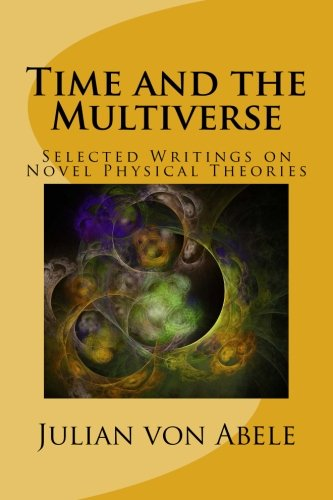 9781545464823: Time and the Multiverse: Selected Writings on Novel Physical Theories