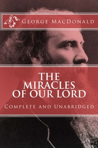 9781545466650: The Miracles of Our Lord (COMPLETE and UNABRIDGED, with an INDEX) (Classics Reprint Series)