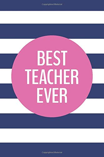 Best Teacher Ever (6x9 Journal): Lined Writing Notebook, 120 Pages ? Preppy Navy Blue Stripes with ...