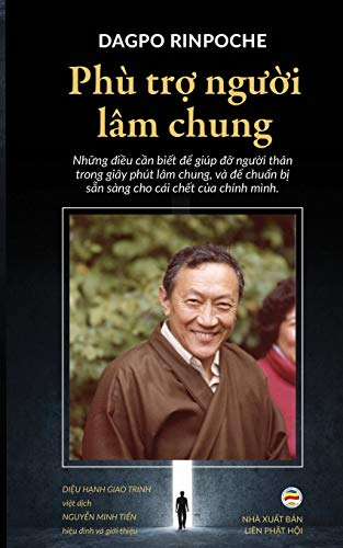 Ph Tr? Ng??i L m Chung: Nh?ng ?i?u C?n Bi?t ?? Gi p ?? Ng??i Th n Trong Gi y Ph t L m Chung, V ?? Chu?n B? S?n S ng Cho C i Ch?t C?a Ch nh M nh (Paperback) - Dagpo Rinpoche, Dieu Hanh Giao Trinh, Nguyen Minh Tien