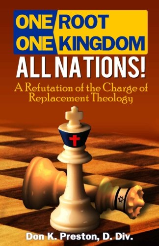 "One Root, One Kingdom - All Nations!: A Refutation of the Charge of """"Replacement Theology"""""