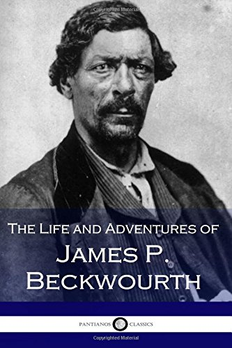 The Life and Adventures of James P.: Beckwourth, James P.