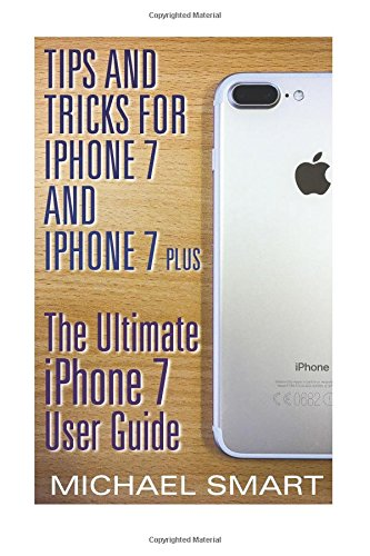 Tips and Tricks for iPhone 7 and iPhone 7 Plus: The Ultimate iPhone 7 User Guide: 9781545483725 Tips and Tricks for iPhone 7 and iPhone 7 Plus: The Ultimate iPhone 7 User Guide Have you let all the hype get to your head? If you're l