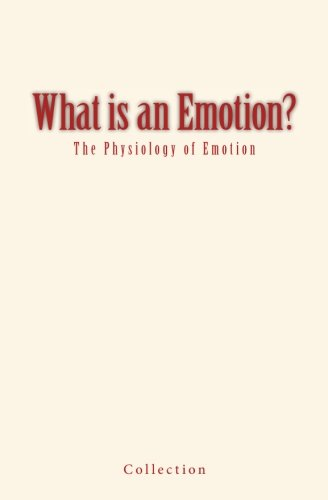 9781545489369: What is an Emotion?: The Physiology of Emotion