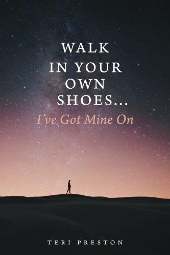 Walk In Your Own Shoes.I've Got Mine: Preston, Teri