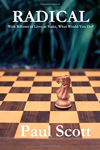 Radical: With billions of lives at stake, what would you do?: Paul Scott