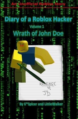 Diary of a Roblox Hacker: Wrath of John Doe (Roblox Hacker Diaries) (Volume 1): K Spicer