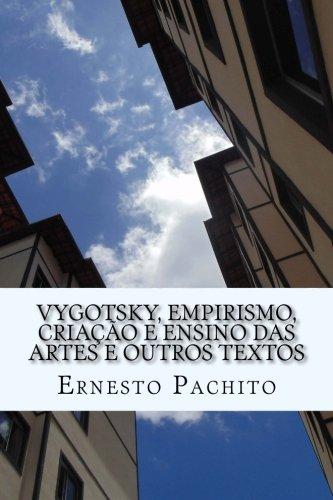 Vigotsky, Empirismo, Criacao E Ensino Das Artes: Dr Ernesto De