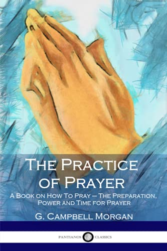 9781545517956: The Practice of Prayer: A Book on How To Pray – The Preparation, Power and Time for Prayer